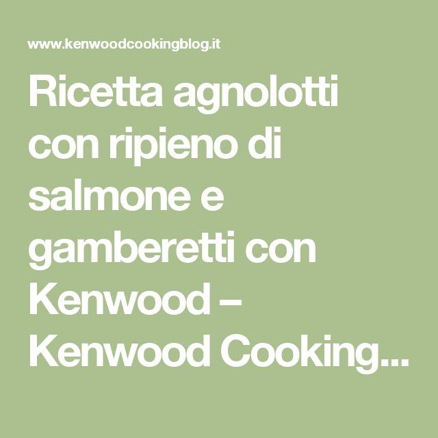 Ricetta agnolotti con ripieno di salmone e gamberetti con Kenwood – Kenwood Cooking Blog
