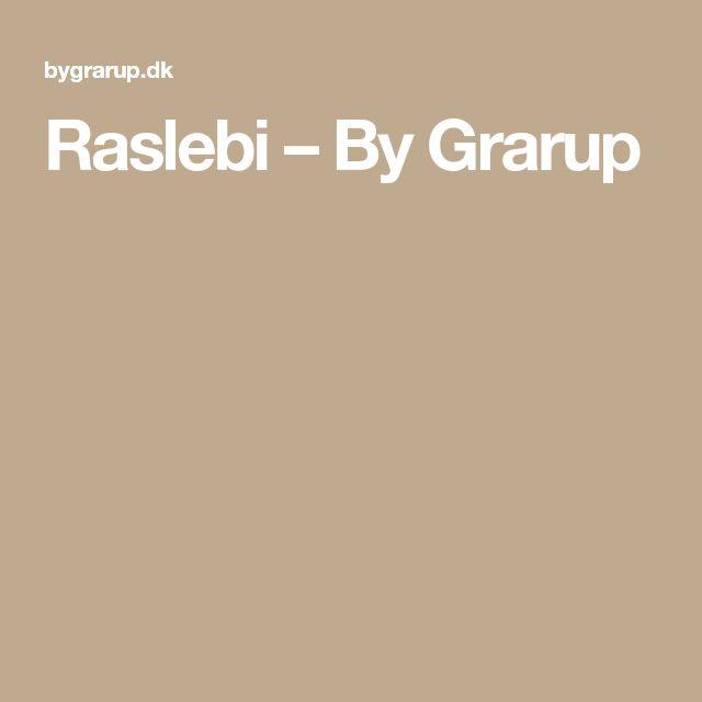 Raslebi – By Grarup