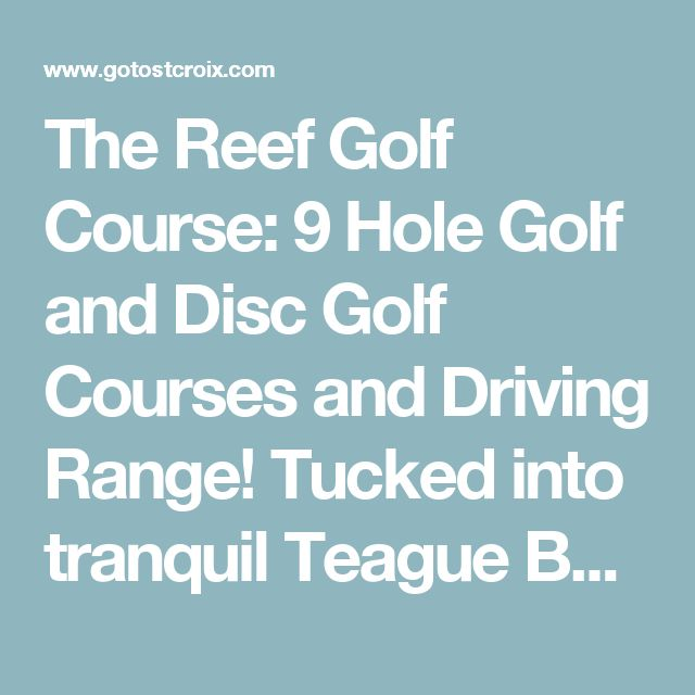 The Reef Golf Course:  9 Hole Golf and Disc Golf Courses and Driving Range! Tucked into tranquil Teague Bay, come experience the first Caribbean disc golf course, a Par 35 9 hole golf course or hit some balls at the driving range.    #Golfing