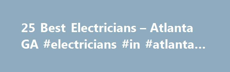 25 Best Electricians – Atlanta GA #electricians #in #atlanta #ga http://game.nef2.com/25-best-electricians-atlanta-ga-electricians-in-atlanta-ga/  # Electricians in Atlanta, GA Atlanta Electricians Electricians are trained and skilled in completing projects that deal with electricity that homeowners cannot handle on their own. Hiring an experienced electrician is crucial to protecting the home and the people who live in it. In Atlanta, electricians are skilled at working with all types of…