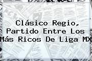 http://tecnoautos.com/wp-content/uploads/imagenes/tendencias/thumbs/clasico-regio-partido-entre-los-mas-ricos-de-liga-mx.jpg Clasico Regio. Clásico Regio, partido entre los más ricos de Liga MX, Enlaces, Imágenes, Videos y Tweets - http://tecnoautos.com/actualidad/clasico-regio-clasico-regio-partido-entre-los-mas-ricos-de-liga-mx/