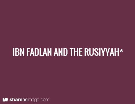 ibn fadlan and the vikings Ibn fadhlan is appalled by the vikings customs –their permissive habits, their  disregard  [ibn fadhlan], ibn fadlan: an arab among the vikings of russia ( from.