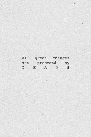 Chaos. Great changes. All struggles lead to rewards. If it's worth fighting for.
