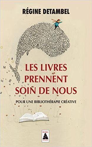 Les livres prennent soin de nous : Pour une bibliothérapie créative - Régine Detambel