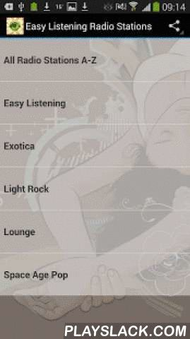 """Easy Listening Radio Stations  Android App - playslack.com ,  Free Access to the best Easy Listening Radio. Genres included are Lounge, Exotica and Space Age Pop and more.Over 200 live streams from around the worldEasy to use app with instant Track Info and share function.Turns radio automatically off, when you receive a call!To share radio stations, press long and click """"share""""This is a FREE ad support App, but without any annoying push ads!NOTE! If you see """"Error Accessing Audio File""""…"""