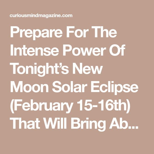 Prepare For The Intense Power Of Tonight's New Moon Solar Eclipse (February 15-16th) That Will Bring About A Massive Energy Shift