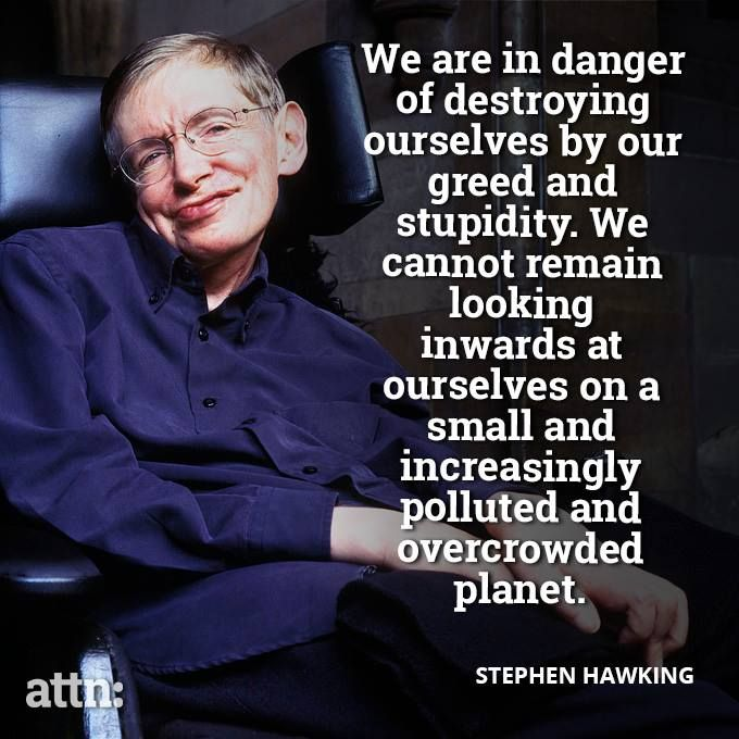 """We are in danger of destroying ourselves by our greed and stupidity..."" -Stephen Hawking #sustainability #quotes"