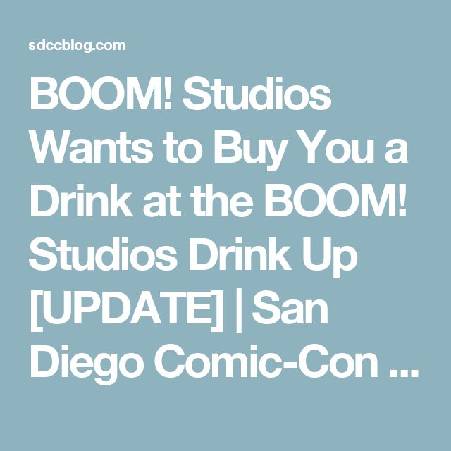 BOOM! Studios Wants to Buy You a Drink at the BOOM! Studios Drink Up [UPDATE] | San Diego Comic-Con Unofficial Blog