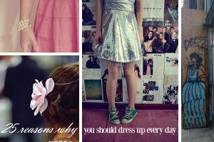 25 Reasons Why You Should Dress Up Every Day