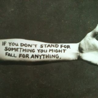 If you don't stand for something, you might fall for anything. ~~Thousand Foot Krutch