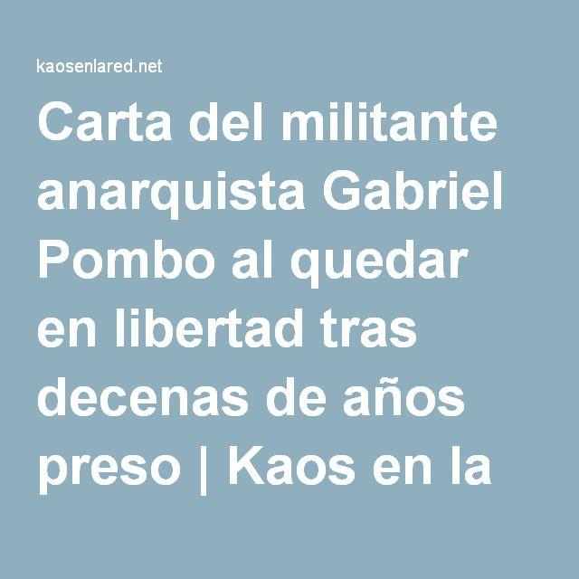 Carta del militante anarquista Gabriel Pombo al quedar en libertad tras decenas de años preso | Kaos en la red