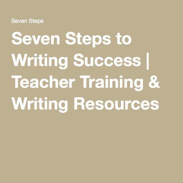 Seven Steps to Writing Success | Teacher Training & Writing Resources