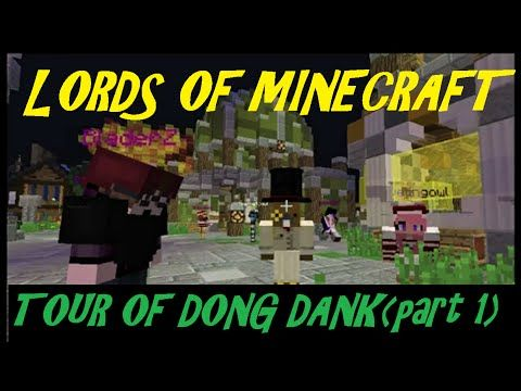 Lords Of Minecraft. Tour Of Dong Dank (part 1) Some Rarely Seen Places.