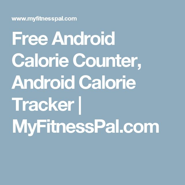 Free Android Calorie Counter, Android Calorie Tracker | MyFitnessPal.com