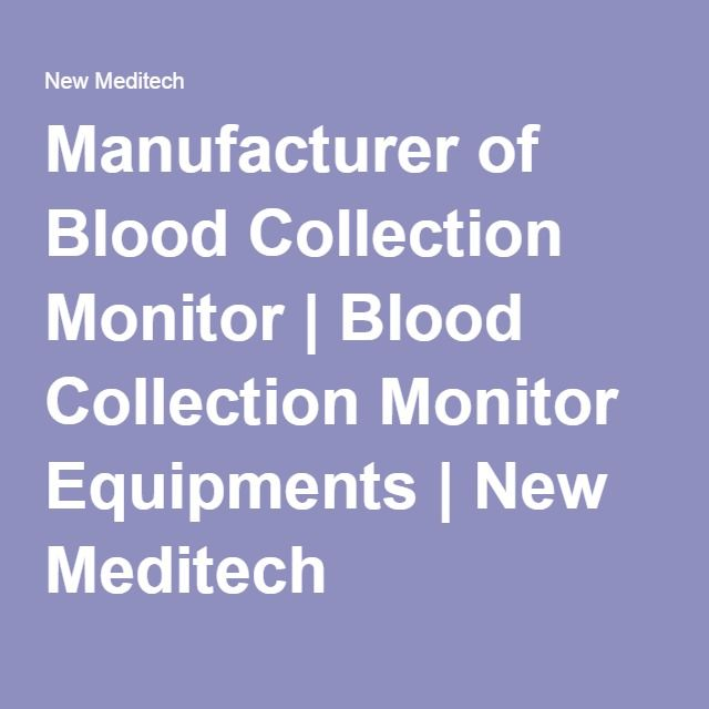 Manufacturer of Blood Collection Monitor | Blood Collection Monitor Equipments | New Meditech