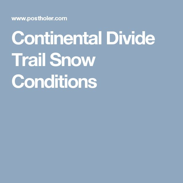 Continental Divide Trail Snow Conditions