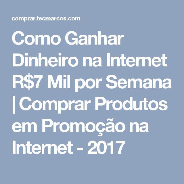 Como Ganhar Dinheiro na Internet R$7 Mil por Semana | Comprar Produtos em Promoção na Internet - 2017