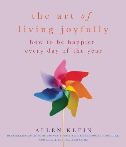 The Art of Living Joyfully: How to be Happier Every Day of the Year by Allen Klein. $11.64. Publication: October 16, 2012. Publisher: Viva Editions (October 16, 2012). Author: Allen Klein