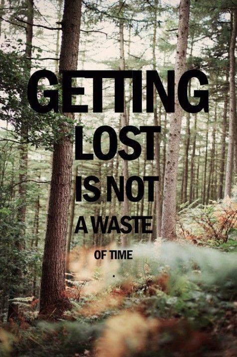 I'm always getting lost...but always enjoying it.