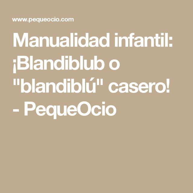 """Manualidad infantil: ¡Blandiblub o """"blandiblú"""" casero! - PequeOcio"""
