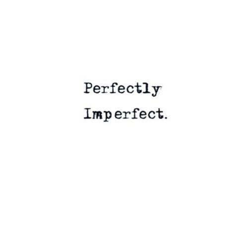 Perfectly, imperfect.