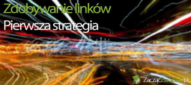 Poznaj moją strategię na wysoką pozycję w Google – budowanie backlinków | http://www.zaczac-zarabiac.pl/poznaj-moja-strategie-na-wysoka-pozycje-w-google/