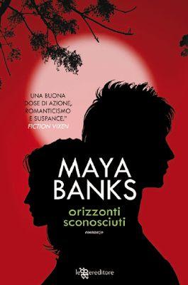 Leggere Romanticamente e Fantasy: Anteprima ORIZZONTI SCONOSCIUTI di Maya Banks