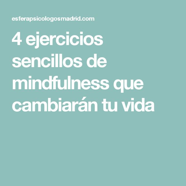 4 ejercicios sencillos de mindfulness que cambiarán tu vida