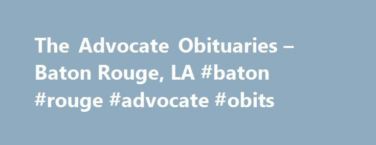 The Advocate Obituaries – Baton Rouge, LA #baton #rouge #advocate #obits http://new-mexico.nef2.com/the-advocate-obituaries-baton-rouge-la-baton-rouge-advocate-obits/  # Obits.theadvocate.com Countable Data Brief Theadvocate.com is tracked by us since May, 2012. Over the time it has been ranked as high as 2 859 in the world, while most of its traffic comes from USA, where it reached as high as 499 position. Obits.theadvocate.com receives about 4.27% of its total traffic. It was hosted by…