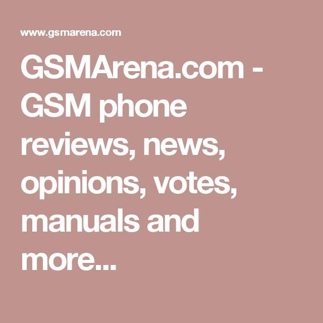GSMArena.com - GSM phone reviews, news, opinions, votes, manuals and more...