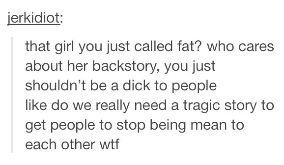 Ok I get the point of this post... but fat isn't an insult? Society has brainwashed you into thinking it is, but it's not.