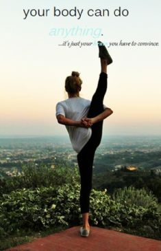 Learn how to be flexible - your body can do ANYTHING.