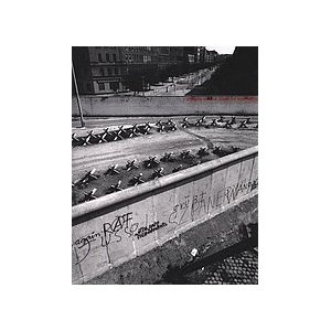 Berlin in the Time of the Wall - John Gossage