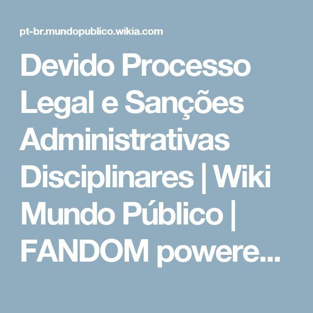 Devido Processo Legal e Sanções Administrativas Disciplinares   Wiki Mundo Público   FANDOM powered by Wikia