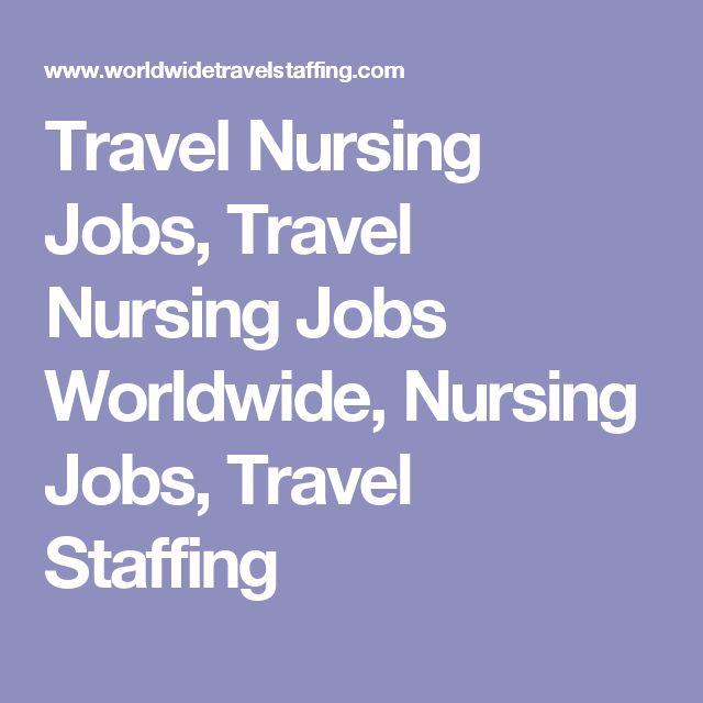 Travel Nursing Jobs, Travel Nursing Jobs Worldwide, Nursing Jobs, Travel Staffing