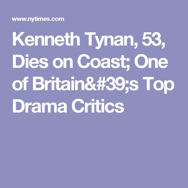 Kenneth Tynan, 53, Dies on Coast; One of Britain's Top Drama Critics
