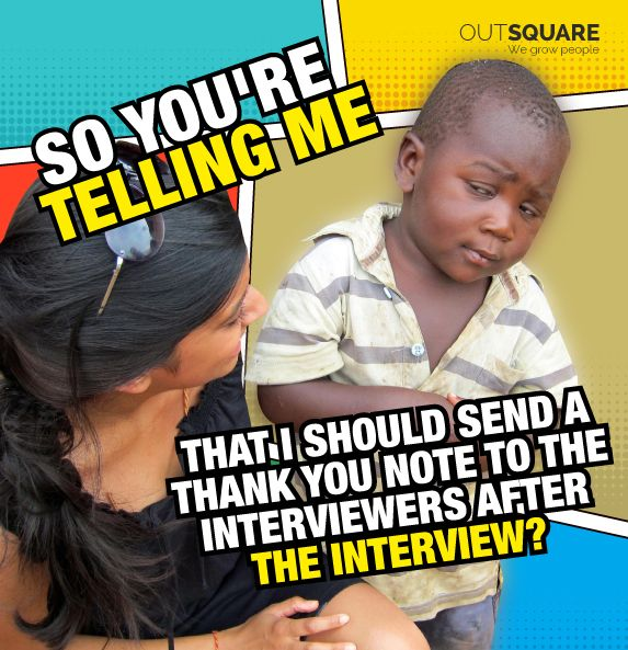 Sending a thank you note after an interview will improve the impression you left after the interview. #Outsquare #InterviewTip #Meme