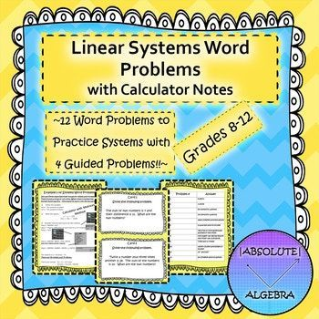 Linear Systems Word Problems with Calculator Notes  Includes:  12 word problems to practice systems 4 examples for students to use as a guide One of the examples uses a matrix method on the TI 84 calculator with steps Cooperative groups instructions Organizer sheet Answer key