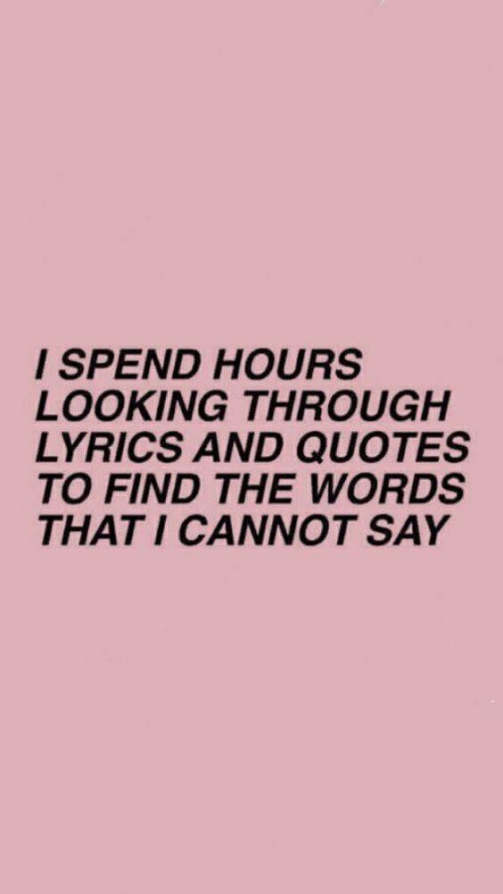 I spend hours looking through lyrics and quotes to find the words I cannot say. ,  #find #hou…