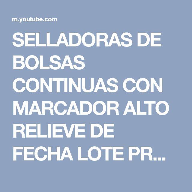 SELLADORAS DE BOLSAS CONTINUAS CON MARCADOR ALTO RELIEVE DE FECHA LOTE PRODUCCION ETC ETC - YouTube