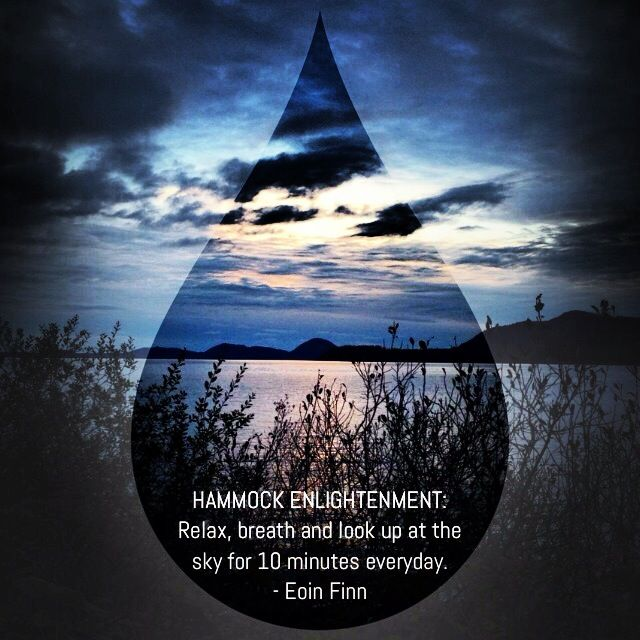 HAMMOCK ENLIGHTENMENT: Relax, breath and look up at the sky everyday for ten minutes. - Eoin Finn #quote