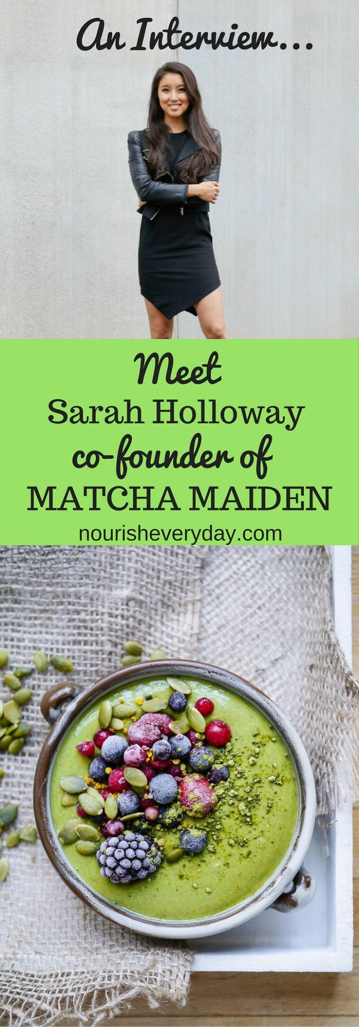 An interview with one of the founders of Matcha Maiden, Sarah Holloway. Genius girl boss, entrepreneur and healthy foodie! Via nourisheveryday.com