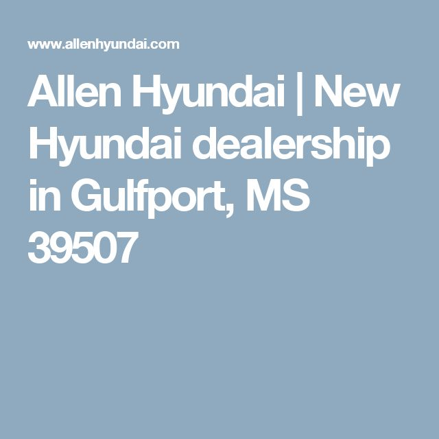Nice Allen Hyundai | New Hyundai Dealership In Gulfport, MS 39507 | Hyundai Cars  | Pinterest | Hyundai Dealership And Hyundai Cars