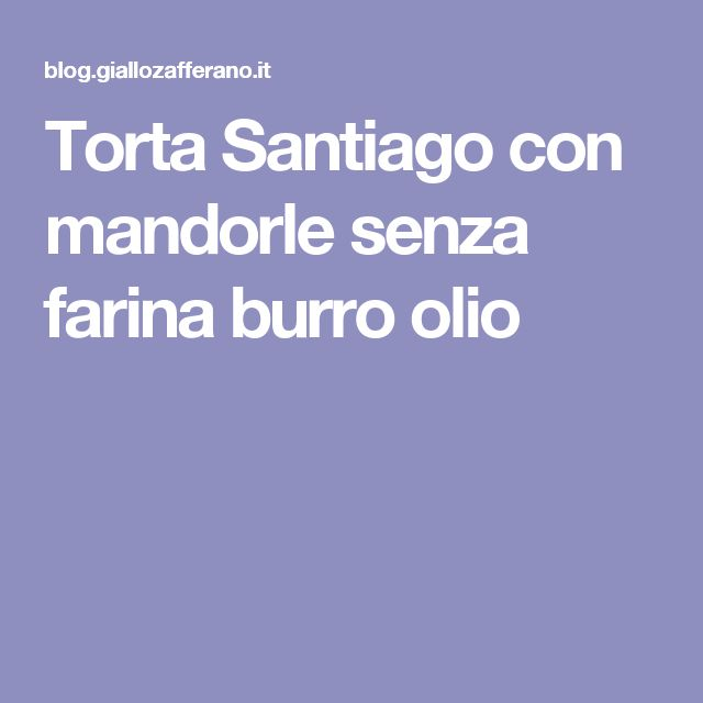 Torta Santiago con mandorle senza farina burro olio