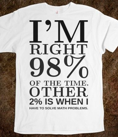 I'm right 98% of time tee t shirt