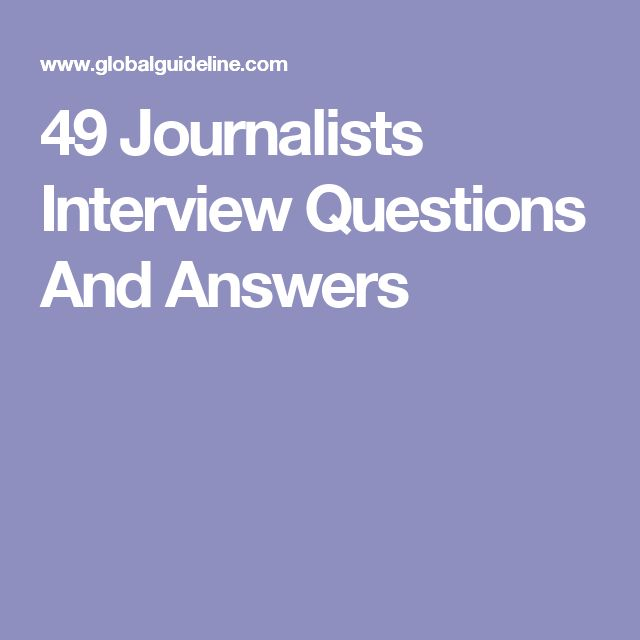 49 Journalists Interview Questions And Answers