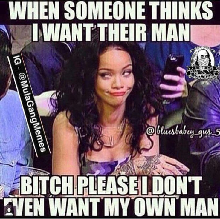 Bitch please I don't even want my own man. DeMitria ♡