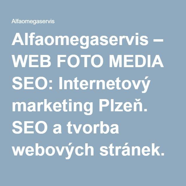 Alfaomegaservis – WEB FOTO MEDIA SEO: Internetový marketing Plzeň. SEO a tvorba webových stránek.
