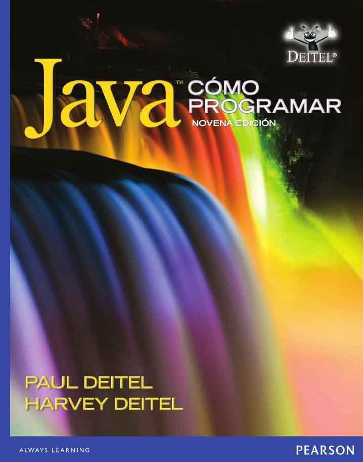 CÓMO PROGRAMAR EN JAVA  Autores: Harvey M. Deitel y Paul J. Deitel  Editorial: Pearson  Edición: 9 ISBN: 9786073211505 ISBN ebook: 9786073211512 Páginas: 618 Área: Informática Sección: Lenguajes y Metodología de la Programación