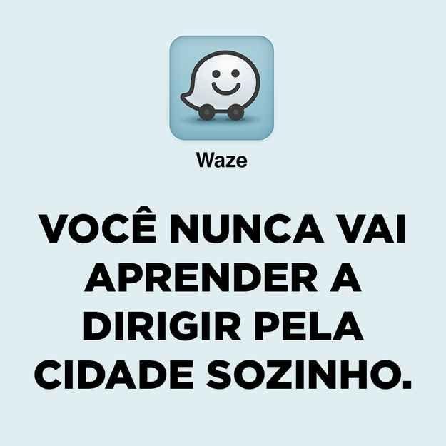 waze: você nunca vai aprender a dirigir pela cidade sozinho.